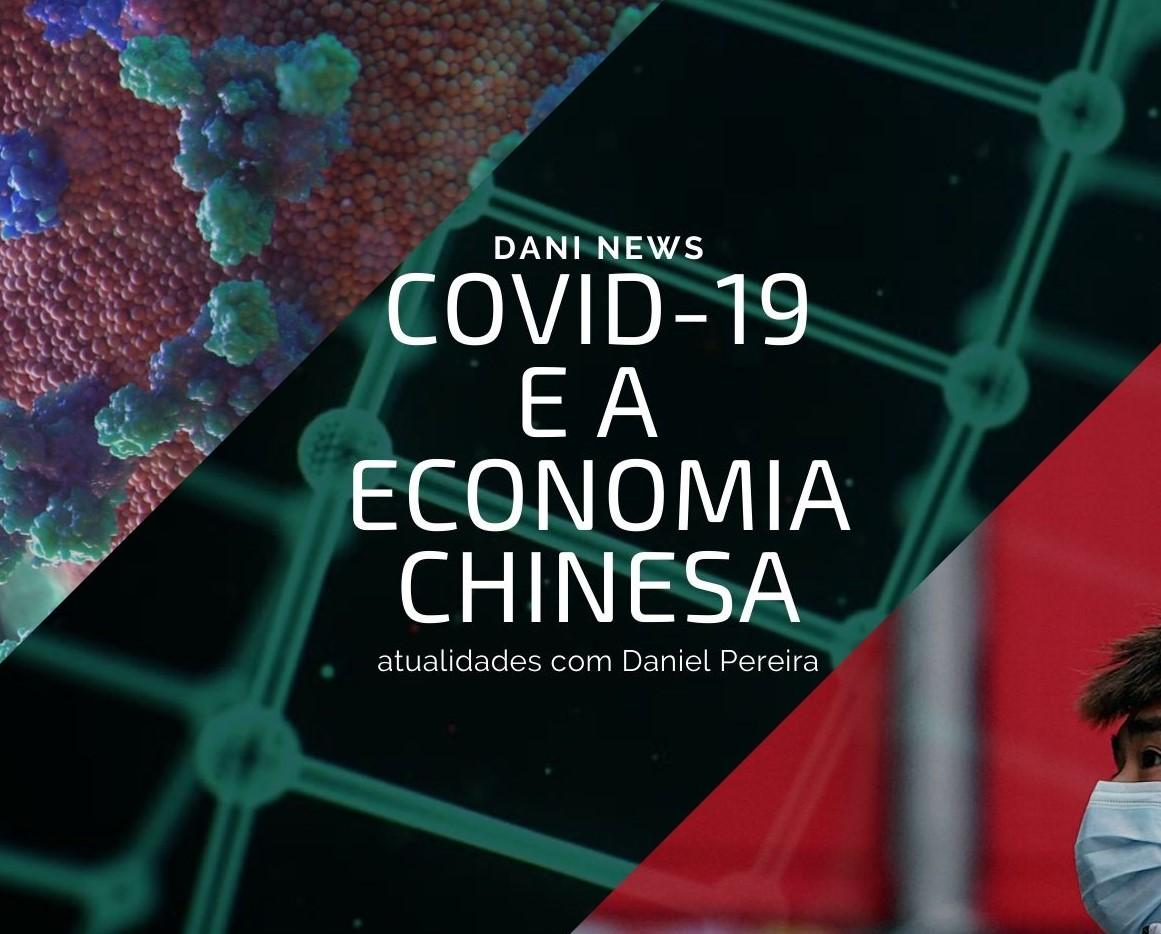 COVID-19 E A ECONOMIA CHINESA: Dani News