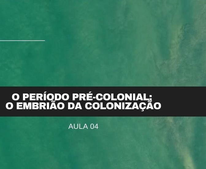 Período Pré-colonial: o embrião da colonização