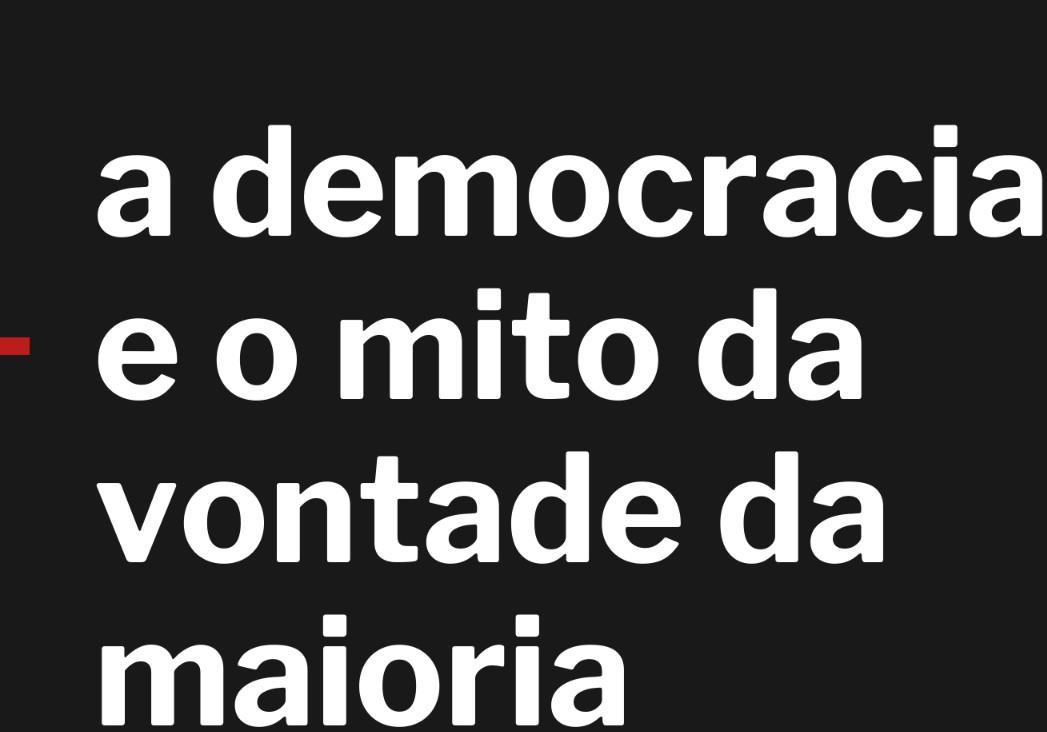 A democracia e o mito da vontade da maioria