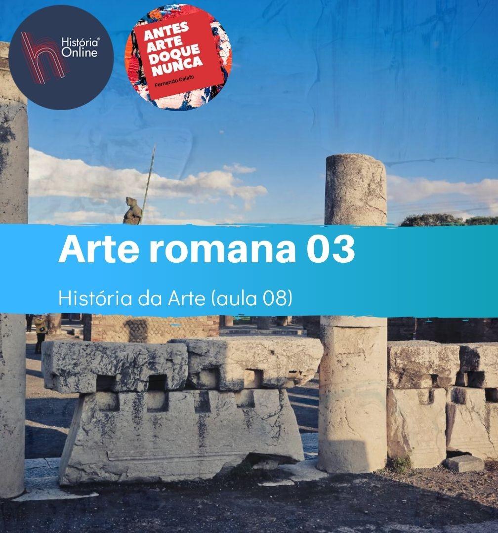 Arte romana – parte 03: História da Arte (aula 08)